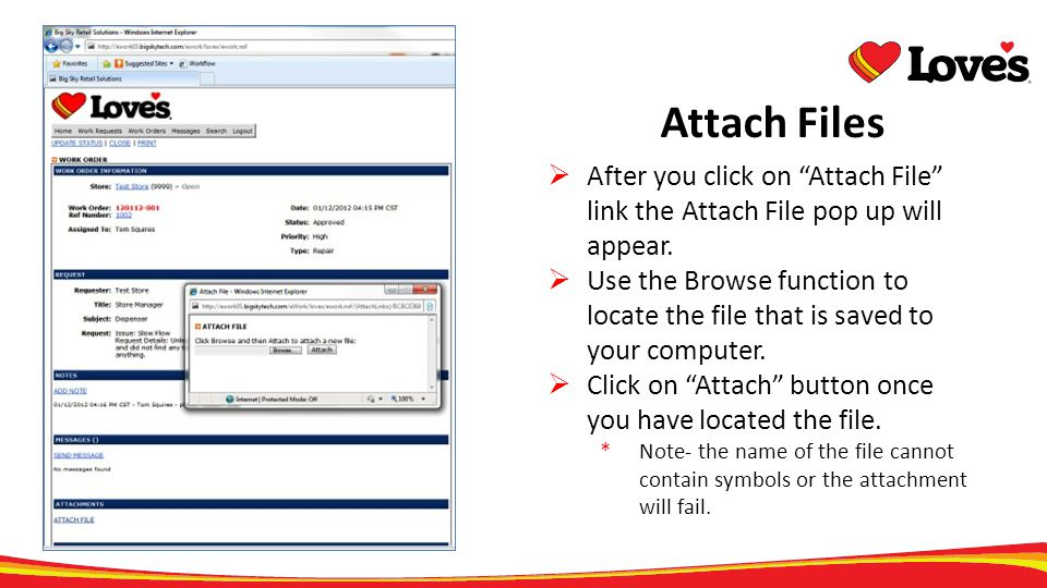 Attach Files After you click on Attach File link the Attach File pop up will appear. Use the Browse function to locate the file that is saved to your