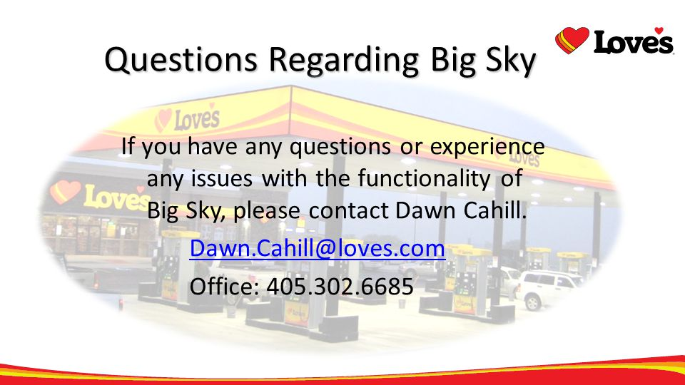 Questions Regarding Big Sky If you have any questions or experience any issues with the functionality of Big Sky, please contact Dawn Cahill. Dawn.Cah
