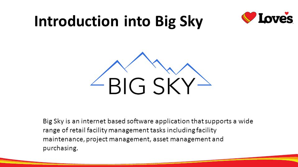 Introduction into Big Sky Big Sky is an internet based software application that supports a wide range of retail facility management tasks including f
