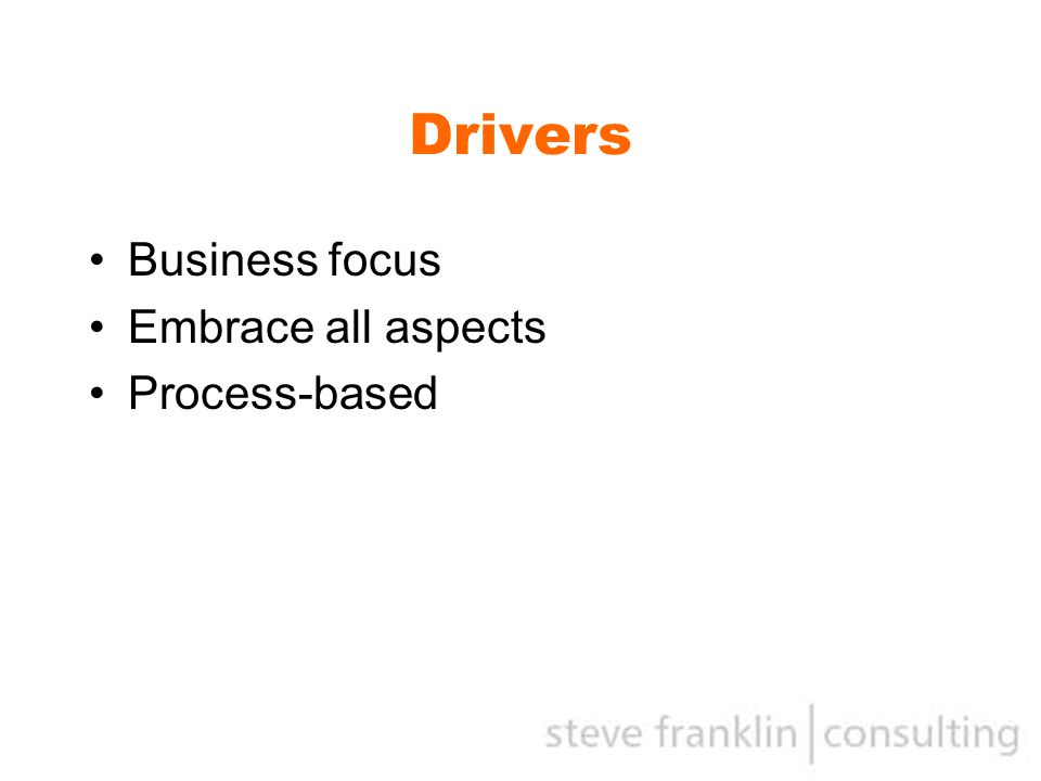 Drivers Business focus Embrace all aspects Process-based