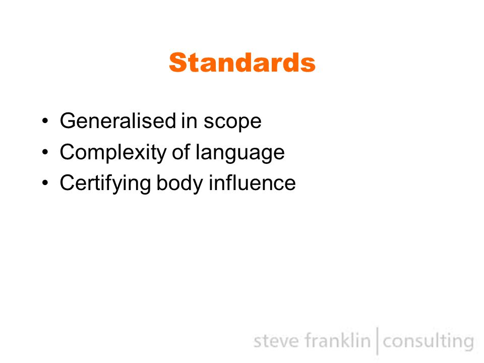 Standards Generalised in scope Complexity of language Certifying body influence