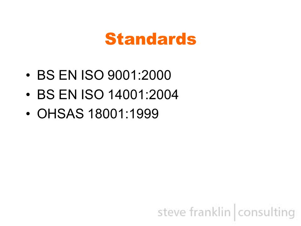 Standards BS EN ISO 9001:2000 BS EN ISO 14001:2004 OHSAS 18001:1999
