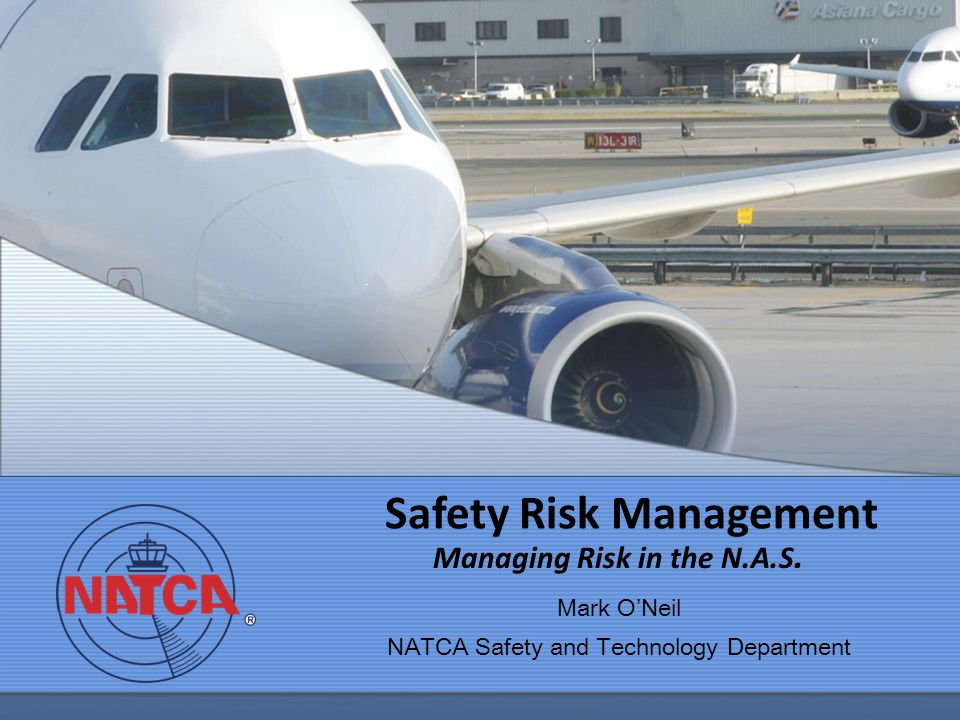 Safety Risk Management Managing Risk in the N.A.S.