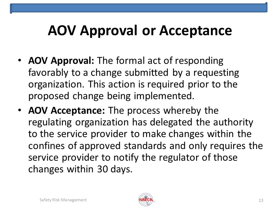 AOV Approval or Acceptance AOV Approval: The formal act of responding favorably to a change submitted by a requesting organization.