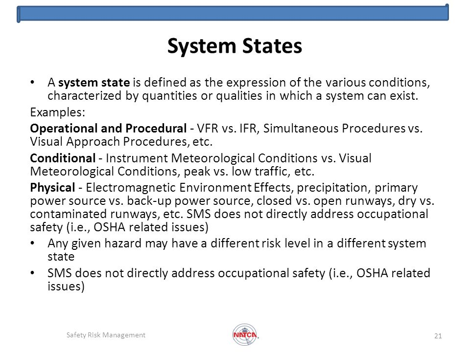 System States A system state is defined as the expression of the various conditions, characterized by quantities or qualities in which a system can exist.