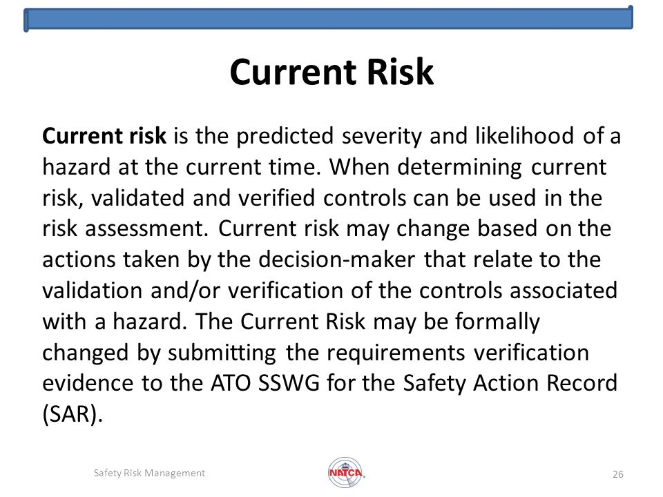 Current Risk Current risk is the predicted severity and likelihood of a hazard at the current time.