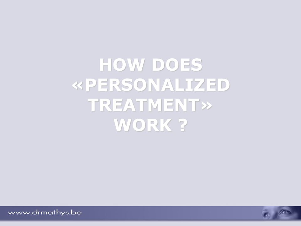 HOW DOES «PERSONALIZED TREATMENT» WORK