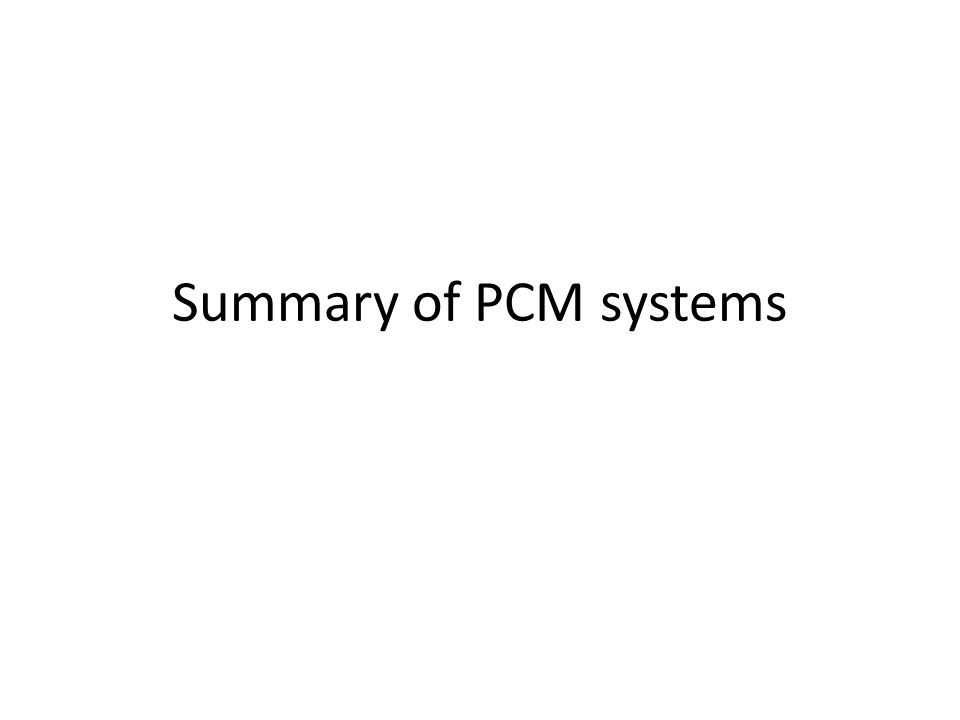 Summary of PCM systems