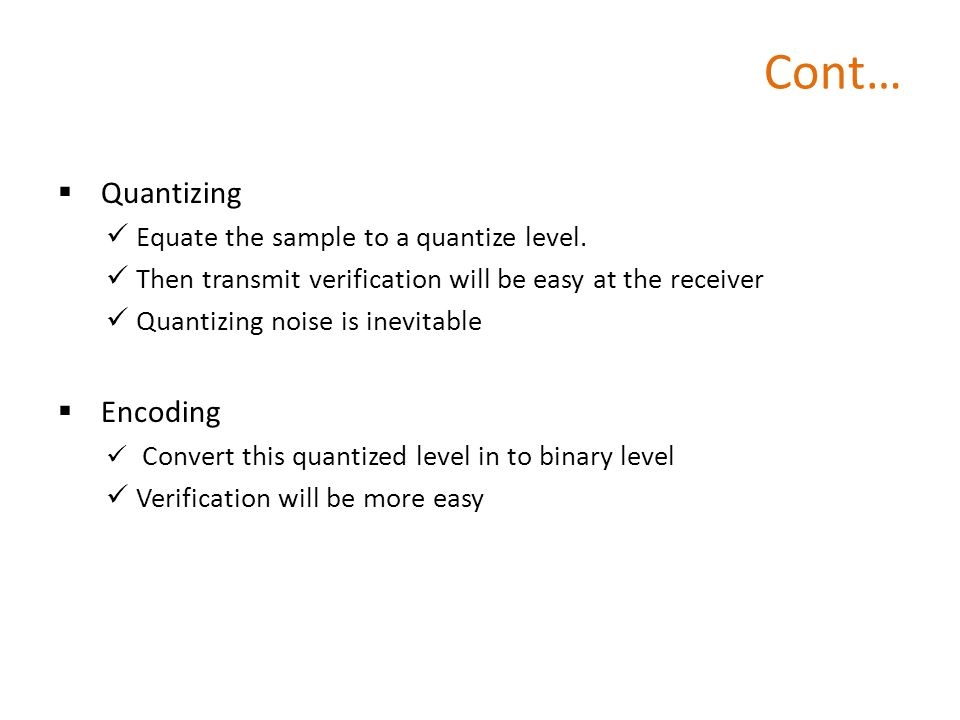 Cont… Quantizing Equate the sample to a quantize level.