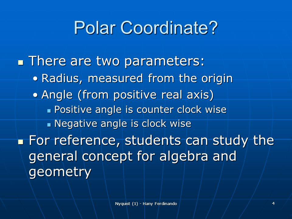 Nyquist (1) - Hany Ferdinando 4 Polar Coordinate? There are two parameters: There are two parameters: Radius, measured from the originRadius, measured