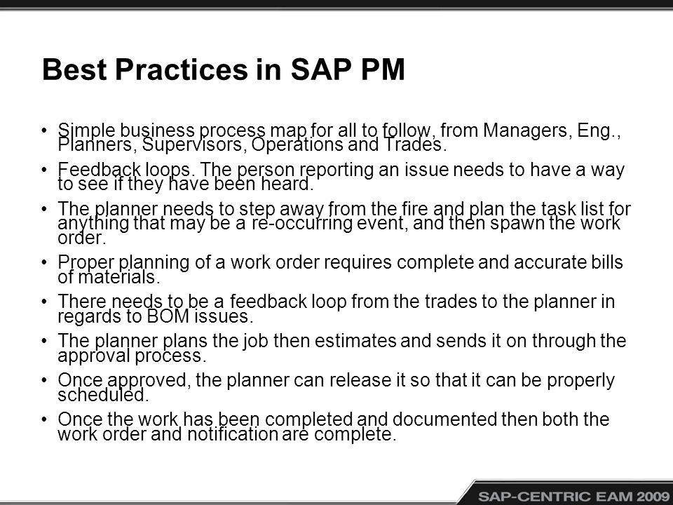 Best Practices in SAP PM Simple business process map for all to follow, from Managers, Eng., Planners, Supervisors, Operations and Trades. Feedback lo