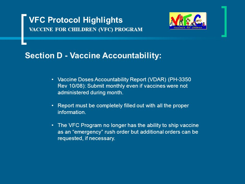 VACCINE FOR CHILDREN (VFC) PROGRAM Section D - Vaccine Accountability: Vaccine Doses Accountability Report (VDAR) (PH-3350 Rev 10/08): Submit monthly even if vaccines were not administered during month.