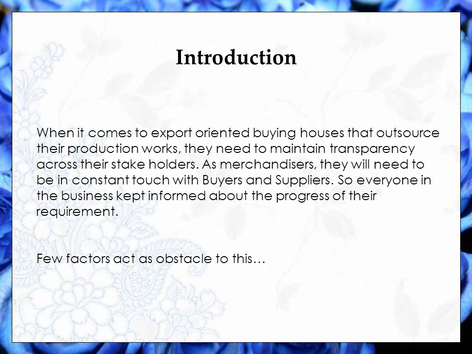 Introduction When it comes to export oriented buying houses that outsource their production works, they need to maintain transparency across their stake holders.
