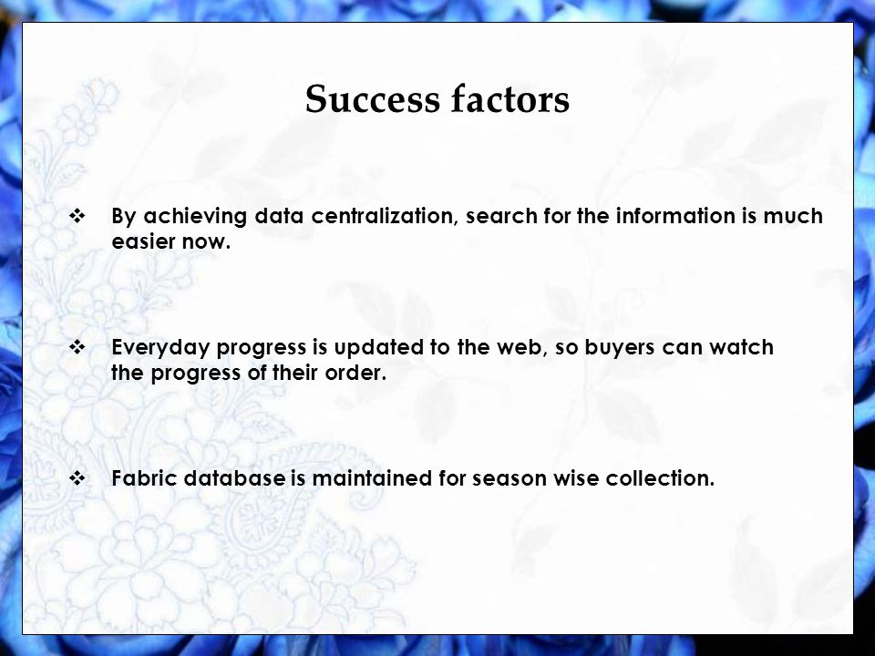 Success factors By achieving data centralization, search for the information is much easier now.