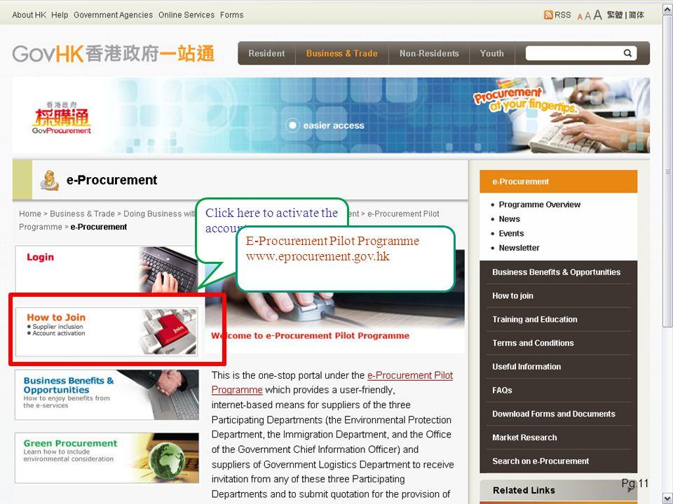 Click here to activate the account E-Procurement Pilot Programme www.eprocurement.gov.hk Pg.11