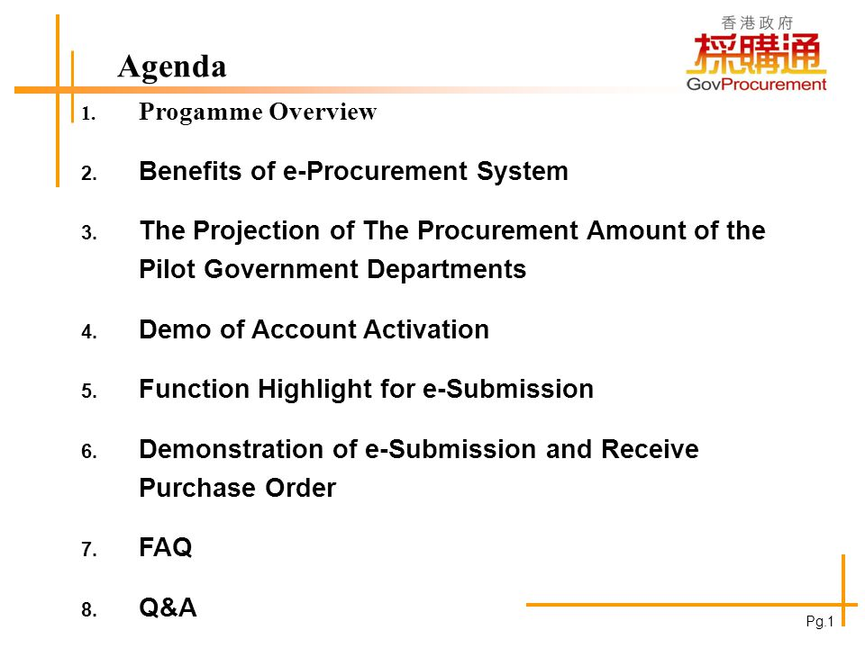 Agenda 1. Progamme Overview Benefits of e-Procurement System The Projection of The Procurement Amount of the Pilot Government Departments Demo of Acco
