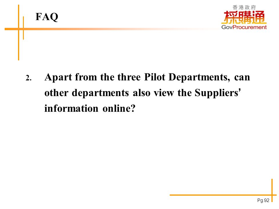 FAQ 2. Apart from the three Pilot Departments, can other departments also view the Suppliers information online? Pg.92
