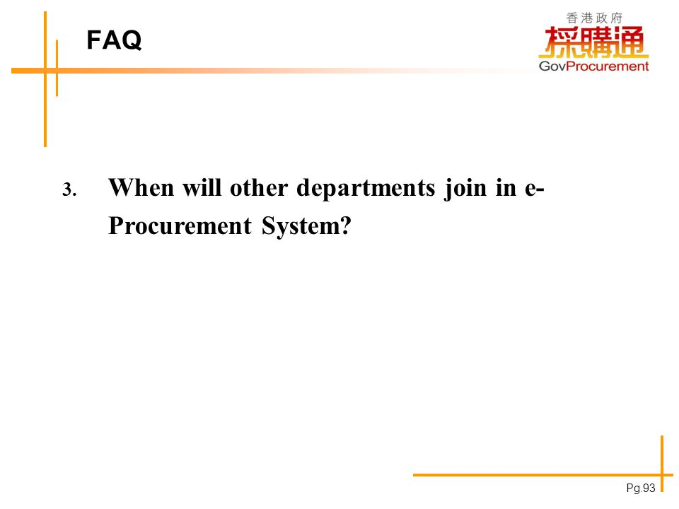 FAQ 3. When will other departments join in e- Procurement System? Pg.93