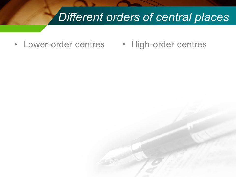 Different orders of central places Lower-order centresHigh-order centres