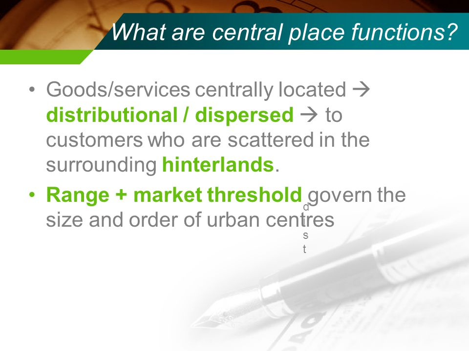 What are central place functions? Goods/services centrally located distributional / dispersed to customers who are scattered in the surrounding hinter