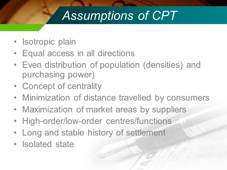 Assumptions of CPT Isotropic plain Equal access in all directions Even distribution of population (densities) and purchasing power) Concept of central