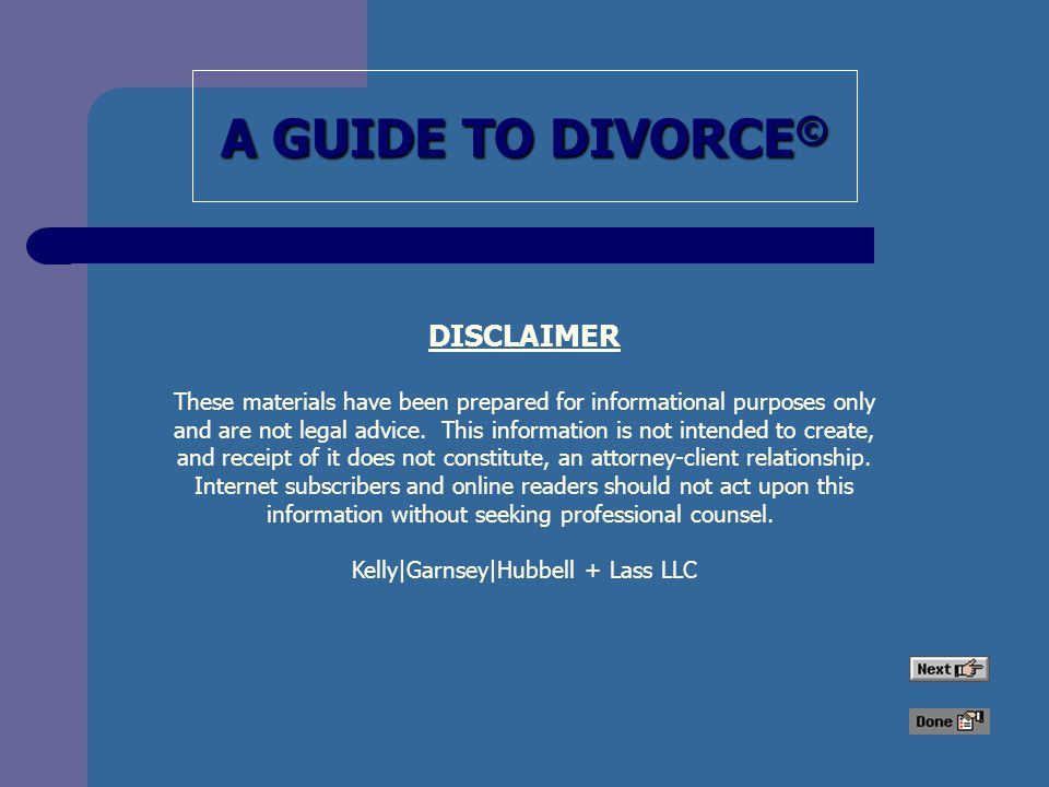 A GUIDE TO DIVORCE © DISCLAIMER These materials have been prepared for informational purposes only and are not legal advice.