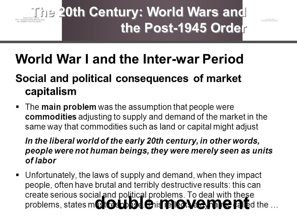 World War I and the Inter-war Period Social and political consequences of market capitalism The main problem was the assumption that people were commo