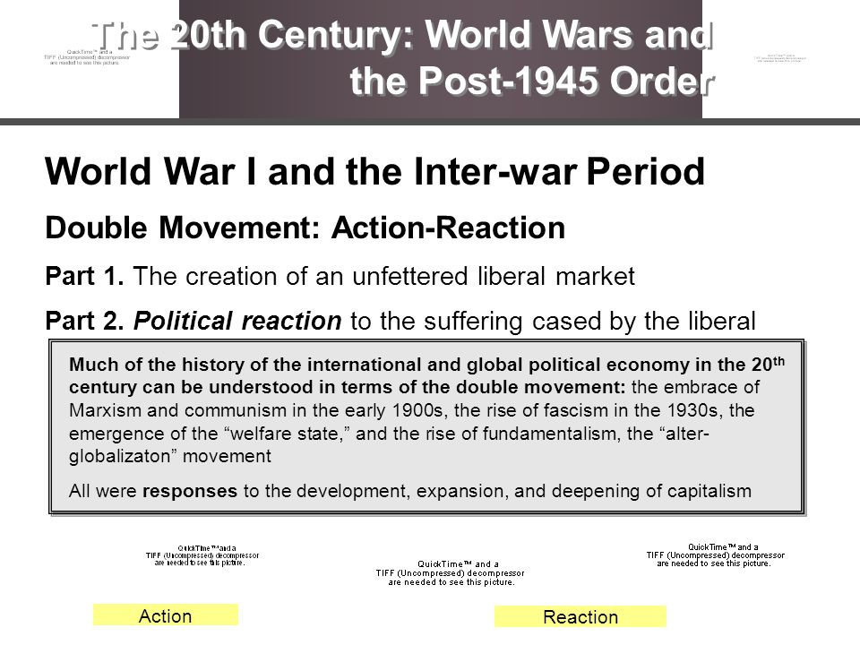 World War I and the Inter-war Period Double Movement: Action-Reaction Part 1. The creation of an unfettered liberal market Part 2. Political reaction