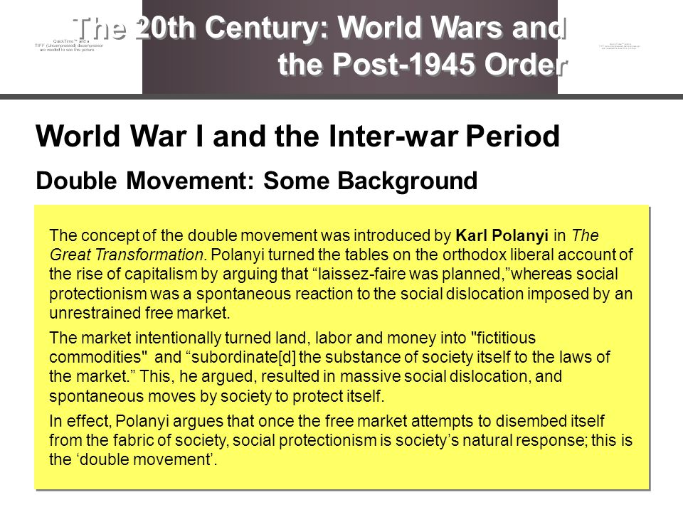 World War I and the Inter-war Period Double Movement: Some Background The 20th Century: World Wars and the Post-1945 Order The concept of the double m