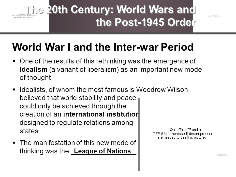 World War I and the Inter-war Period One of the results of this rethinking was the emergence of idealism (a variant of liberalism) as an important new