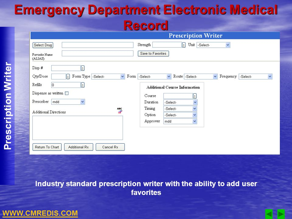 Industry standard prescription writer with the ability to add user favorites Emergency Department Electronic Medical Record Prescription Writer WWW.CMREDIS.COM