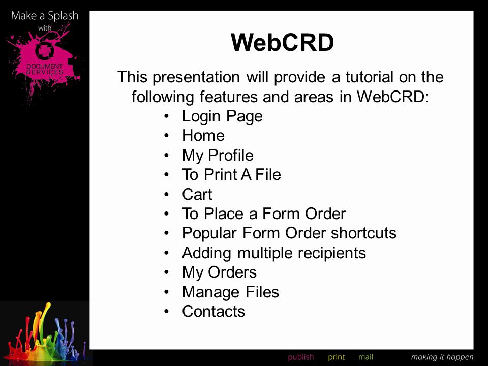 WebCRD This presentation will provide a tutorial on the following features and areas in WebCRD: Login Page Home My Profile To Print A File Cart To Pla