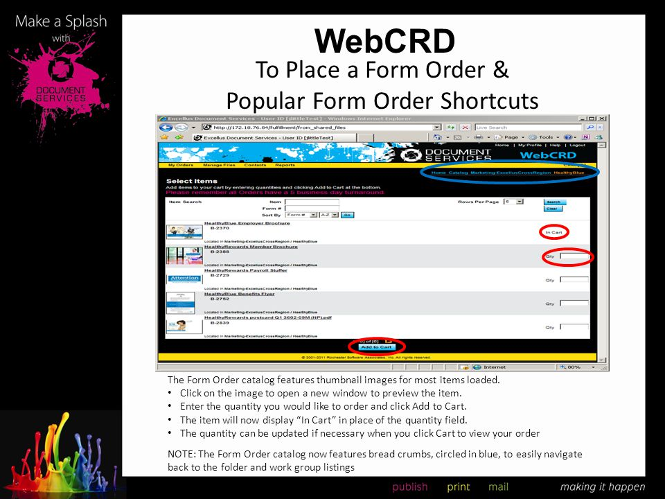 WebCRD The Form Order catalog features thumbnail images for most items loaded. Click on the image to open a new window to preview the item. Enter the