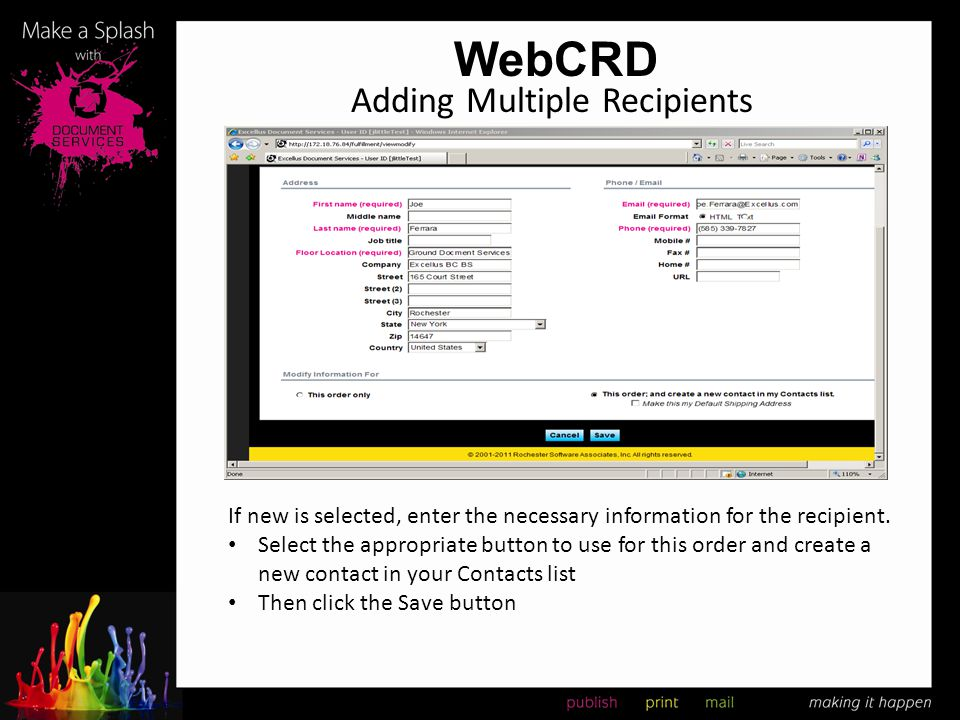 WebCRD Adding Multiple Recipients If new is selected, enter the necessary information for the recipient. Select the appropriate button to use for this