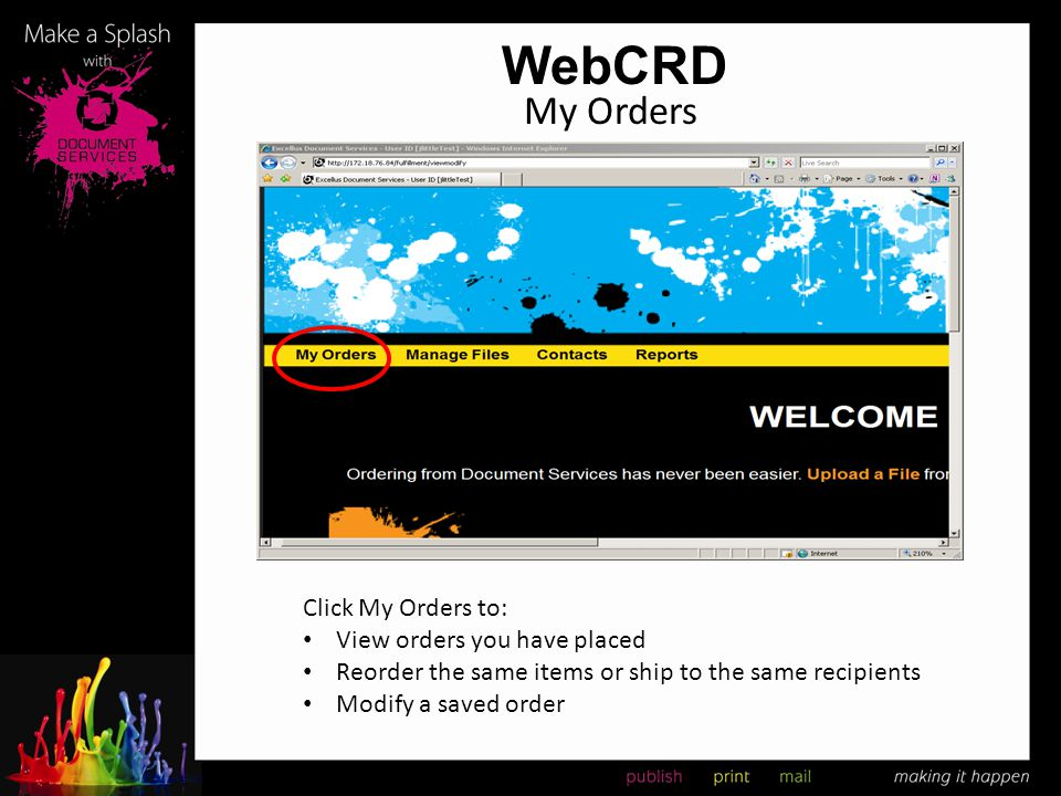 WebCRD My Orders Click My Orders to: View orders you have placed Reorder the same items or ship to the same recipients Modify a saved order