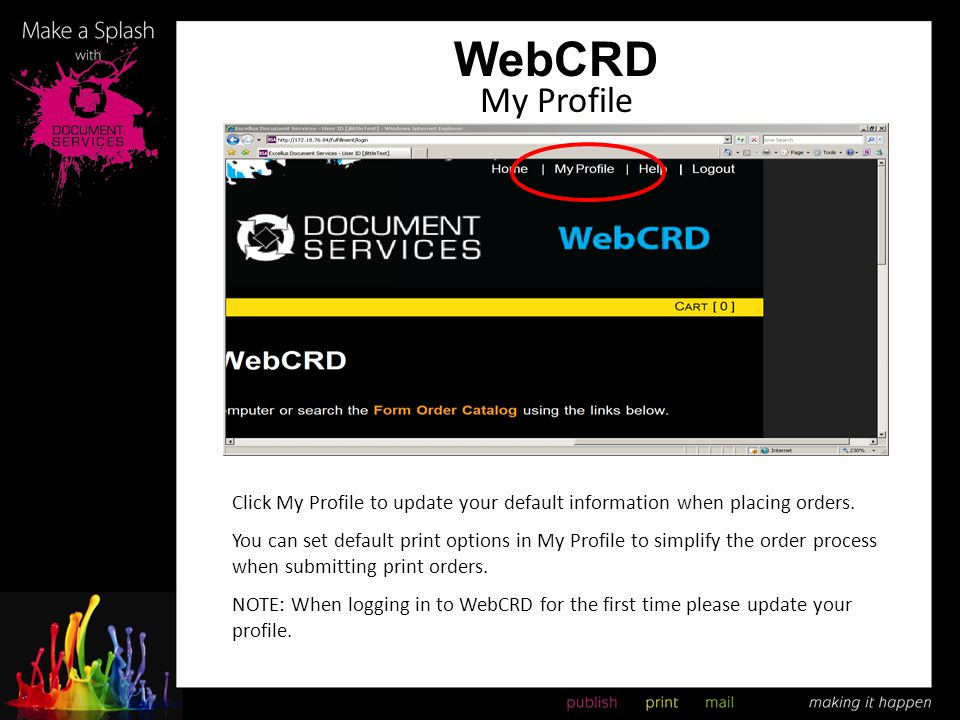 WebCRD My Profile Click My Profile to update your default information when placing orders. NOTE: When logging in to WebCRD for the first time please u