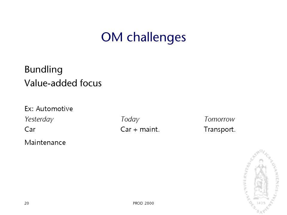 PROD 280020 OM challenges Bundling Value-added focus Ex: Automotive YesterdayTodayTomorrow CarCar + maint.Transport. Maintenance