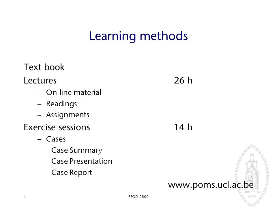 PROD 28004 Learning methods Text book Lectures26 h – On-line material – Readings – Assignments Exercise sessions14 h – Cases Case Summary Case Present