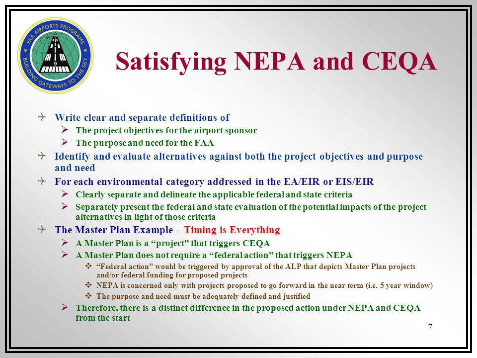 7 Satisfying NEPA and CEQA Write clear and separate definitions of The project objectives for the airport sponsor The purpose and need for the FAA Ide