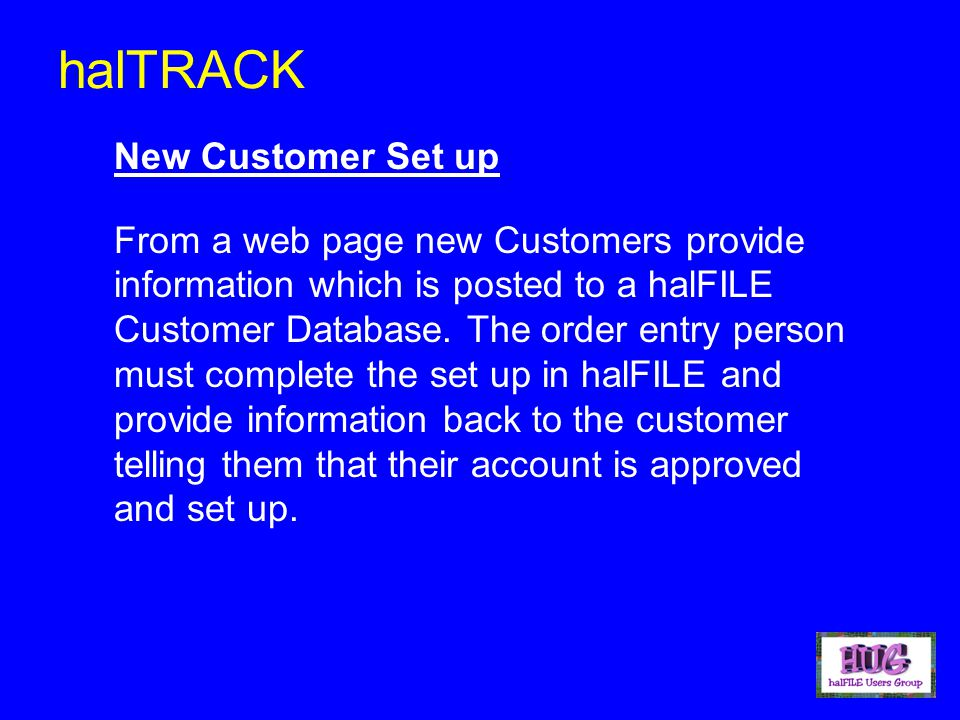 New Customer Set up From a web page new Customers provide information which is posted to a halFILE Customer Database.