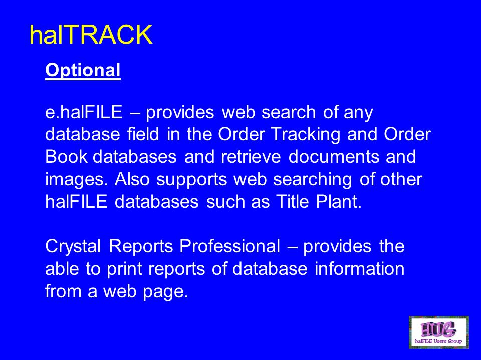 Optional e.halFILE – provides web search of any database field in the Order Tracking and Order Book databases and retrieve documents and images.