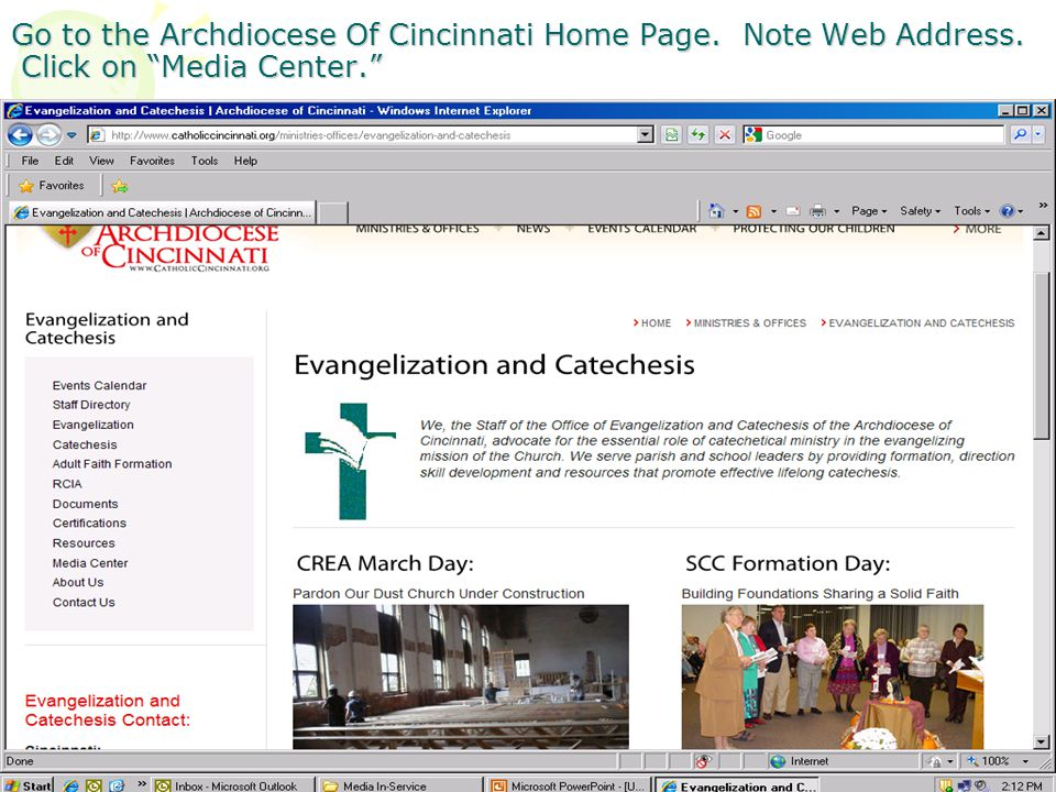 Go to the Archdiocese Of Cincinnati Home Page. Note Web Address. Click on Media Center.