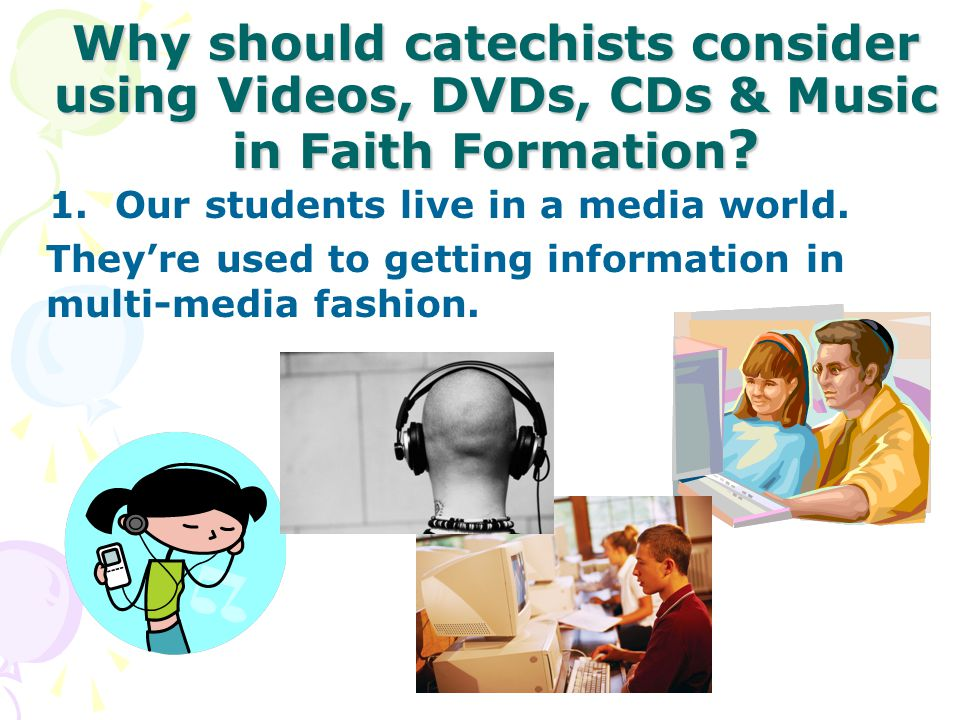 Why should catechists consider using Videos, DVDs, CDs & Music in Faith Formation .