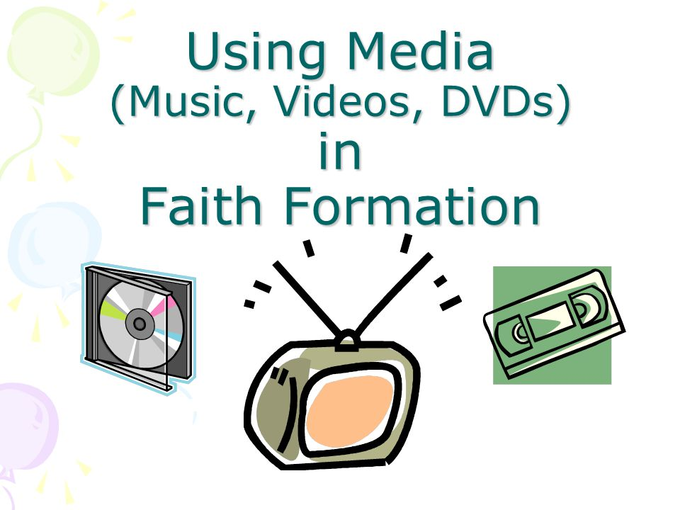 Using Media (Music, Videos, DVDs) in Faith Formation