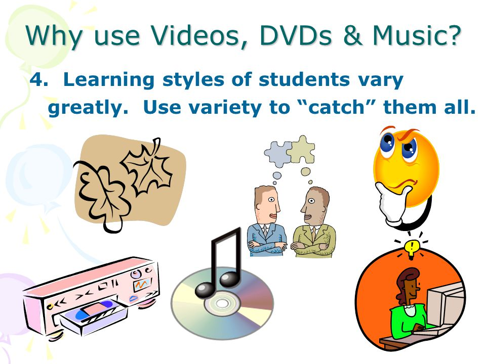 Why use Videos, DVDs & Music. Why use Videos, DVDs & Music.