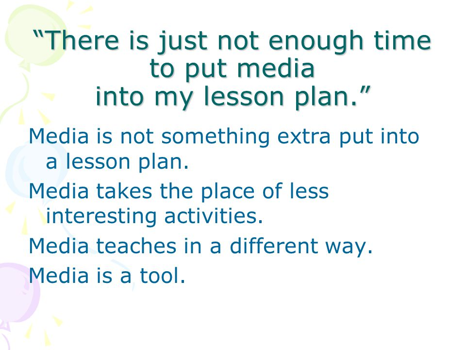 There is just not enough time to put media into my lesson plan.