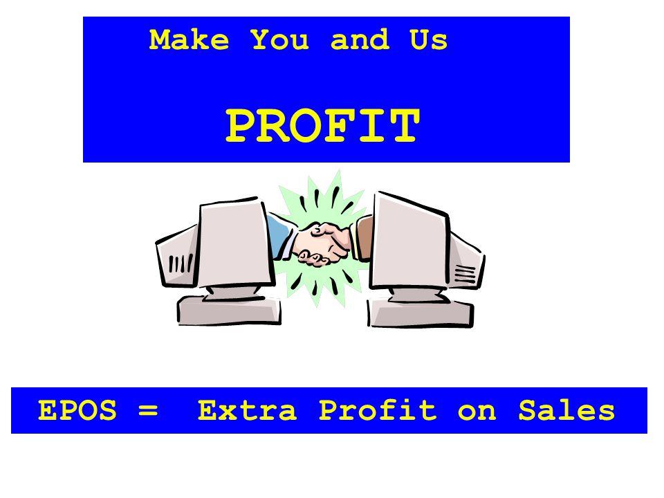 Make You and Us PROFIT EPOS = Extra Profit on Sales