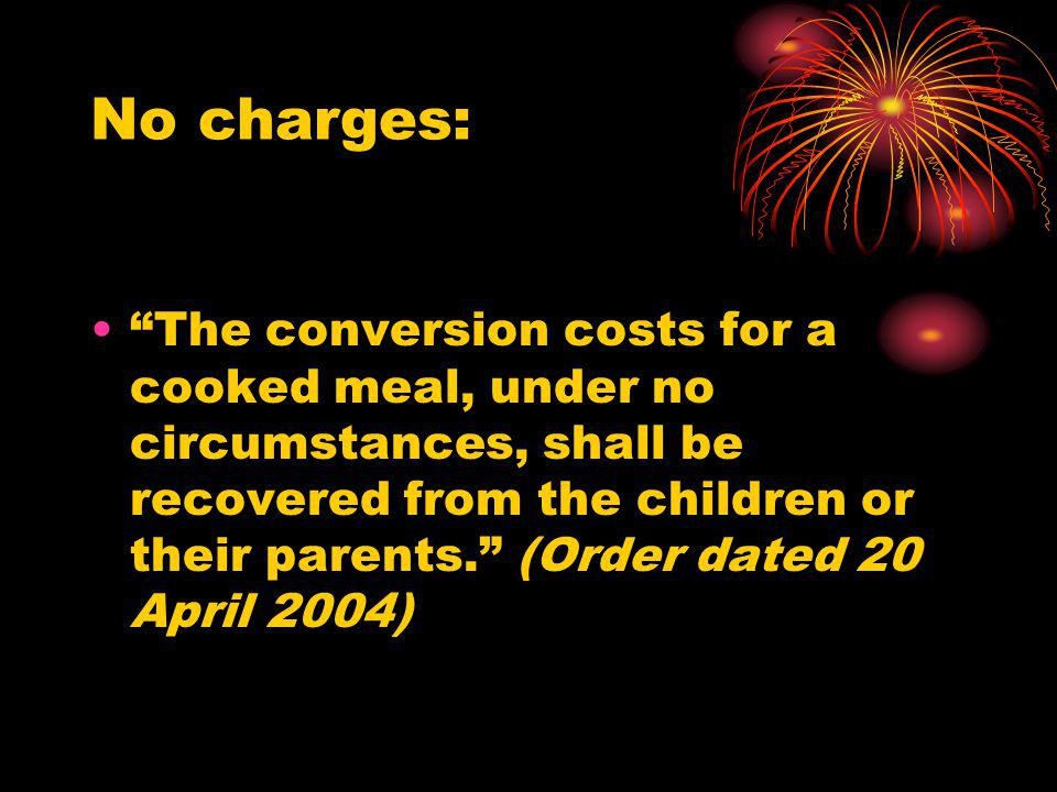 No charges: The conversion costs for a cooked meal, under no circumstances, shall be recovered from the children or their parents. (Order dated 20 Apr