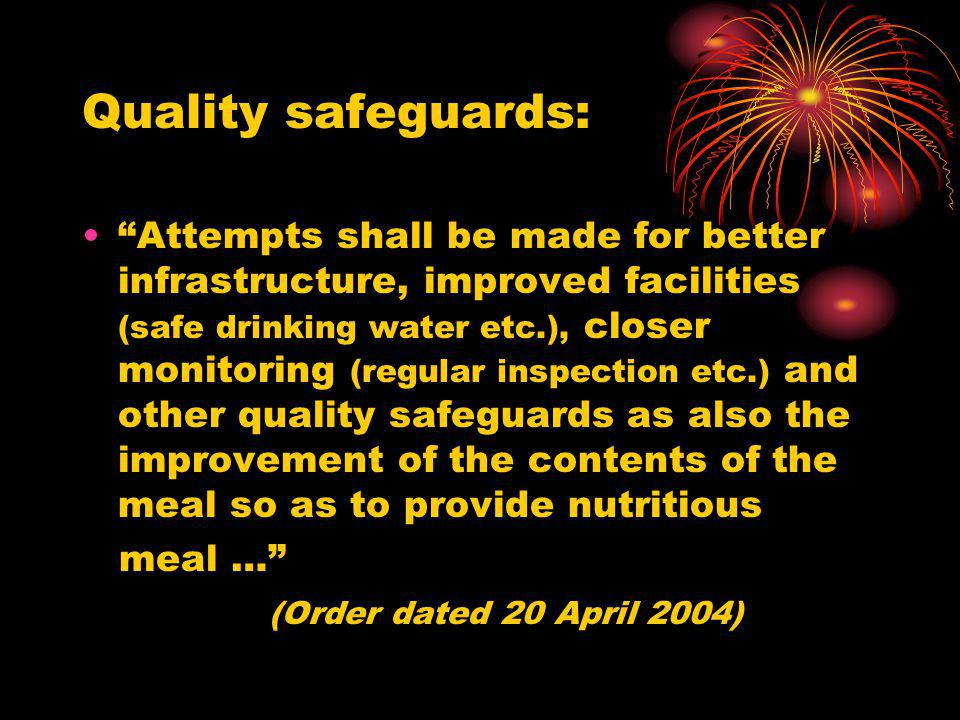 Quality safeguards: Attempts shall be made for better infrastructure, improved facilities (safe drinking water etc.), closer monitoring (regular inspe