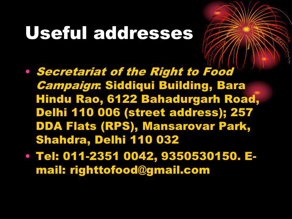 Useful addresses Secretariat of the Right to Food Campaign: Siddiqui Building, Bara Hindu Rao, 6122 Bahadurgarh Road, Delhi 110 006 (street address);